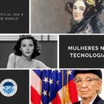 Edição de 8 de março traz mulheres na tecnologia e os impactos de suas invenções no mundo.