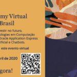 Amanhã, dia 07 de abril, o Oracle vai promover o Oracle Academy Virtual Student Day para os professores e estudantes do Brasil. Todo o evento será online, das 09h às 13h.